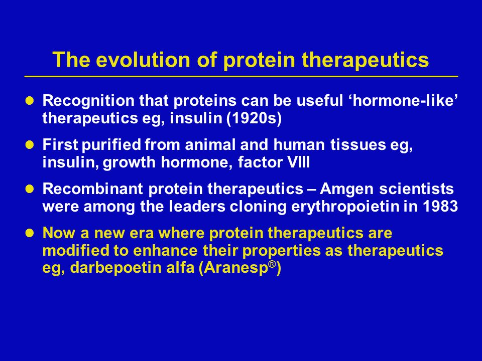 The evolution of protein therapeutics First purified from animal and human tissues eg, insulin, growth hormone, factor VIII Recombinant protein therap