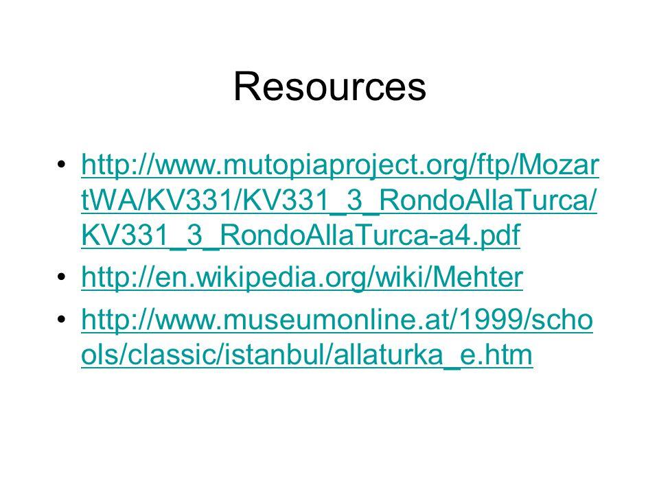 Resources http://www.mutopiaproject.org/ftp/Mozar tWA/KV331/KV331_3_RondoAllaTurca/ KV331_3_RondoAllaTurca-a4.pdfhttp://www.mutopiaproject.org/ftp/Mozar tWA/KV331/KV331_3_RondoAllaTurca/ KV331_3_RondoAllaTurca-a4.pdf http://en.wikipedia.org/wiki/Mehter http://www.museumonline.at/1999/scho ols/classic/istanbul/allaturka_e.htmhttp://www.museumonline.at/1999/scho ols/classic/istanbul/allaturka_e.htm