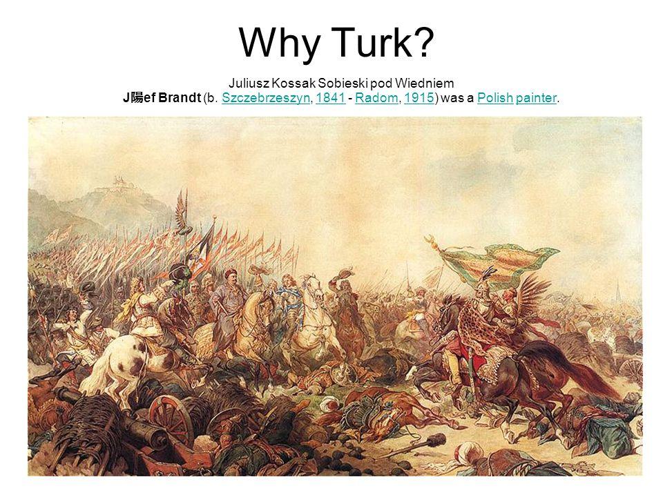 Why Turk. Juliusz Kossak Sobieski pod Wiedniem J 陽 ef Brandt (b.