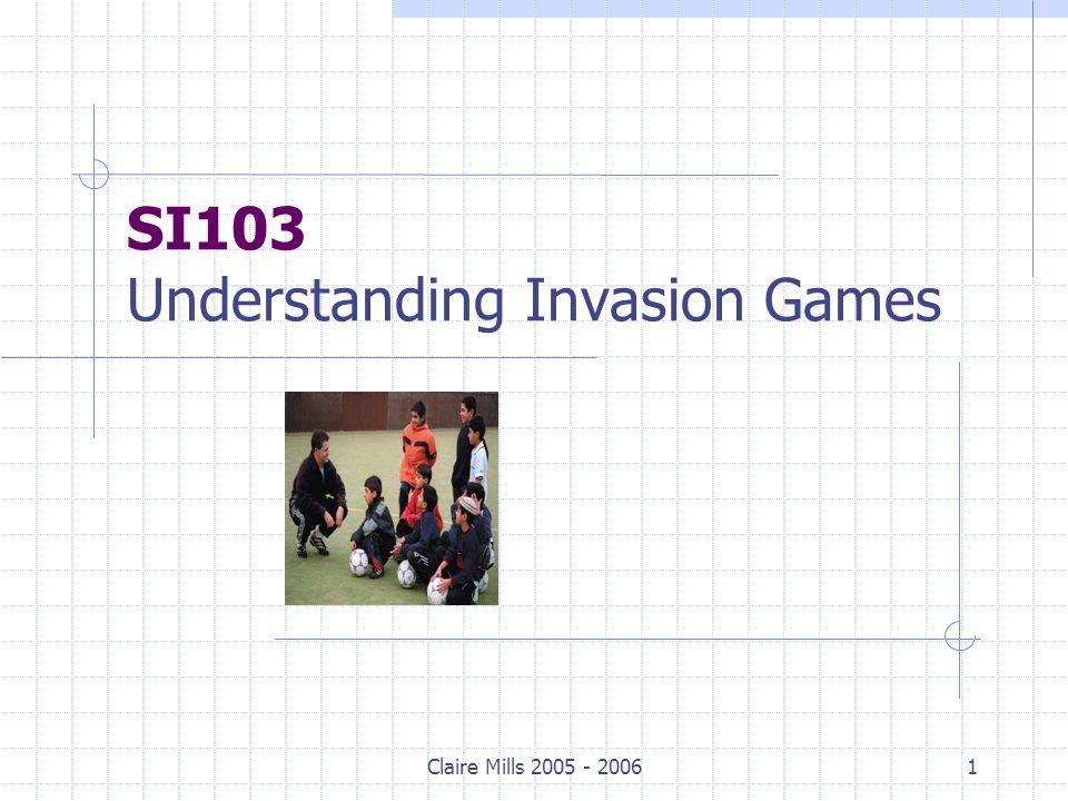 Claire Mills 2005 - 20061 SI103 Understanding Invasion Games