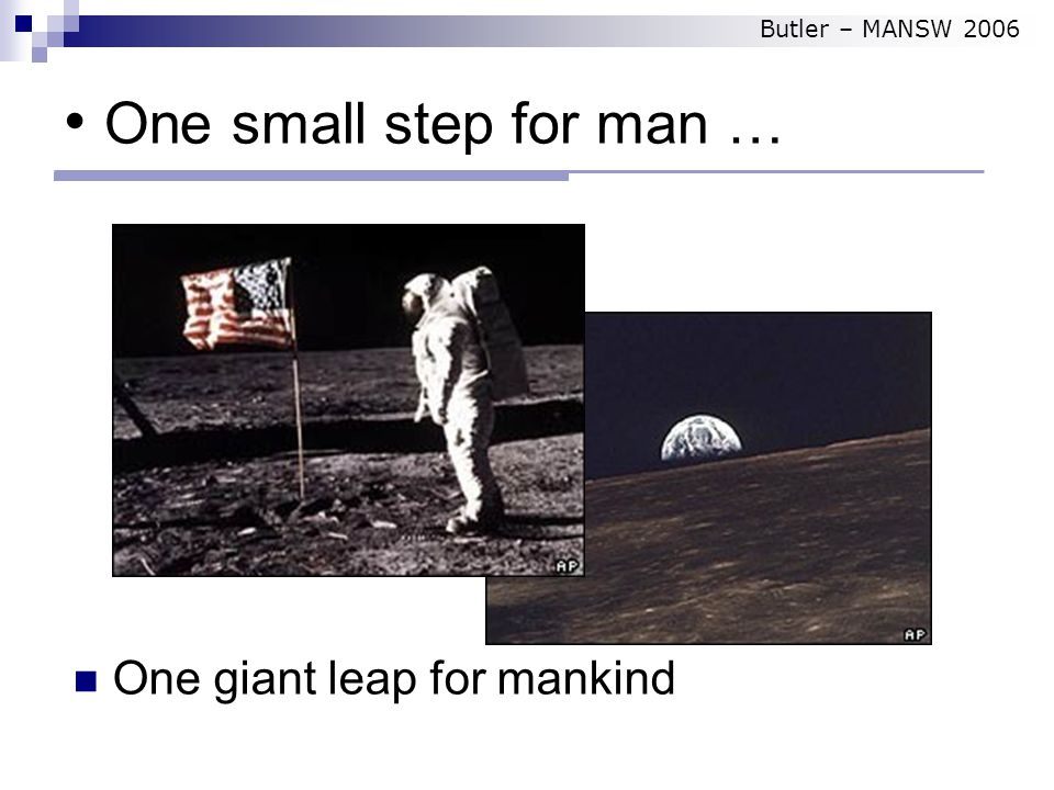 One giant leap for mankind One small step for man … Butler – MANSW 2006