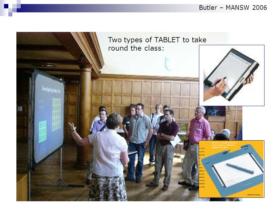 Two types of TABLET to take round the class: Butler – MANSW 2006