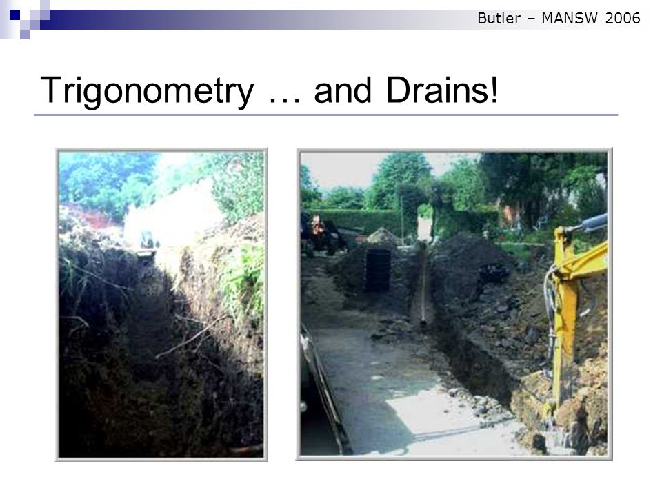 Trigonometry … and Drains! Butler – MANSW 2006
