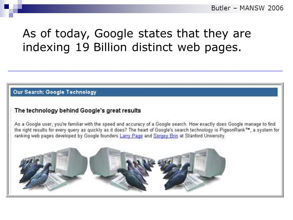 So how does Google work Google As of today, Google states that they are indexing 19 Billion distinct web pages.