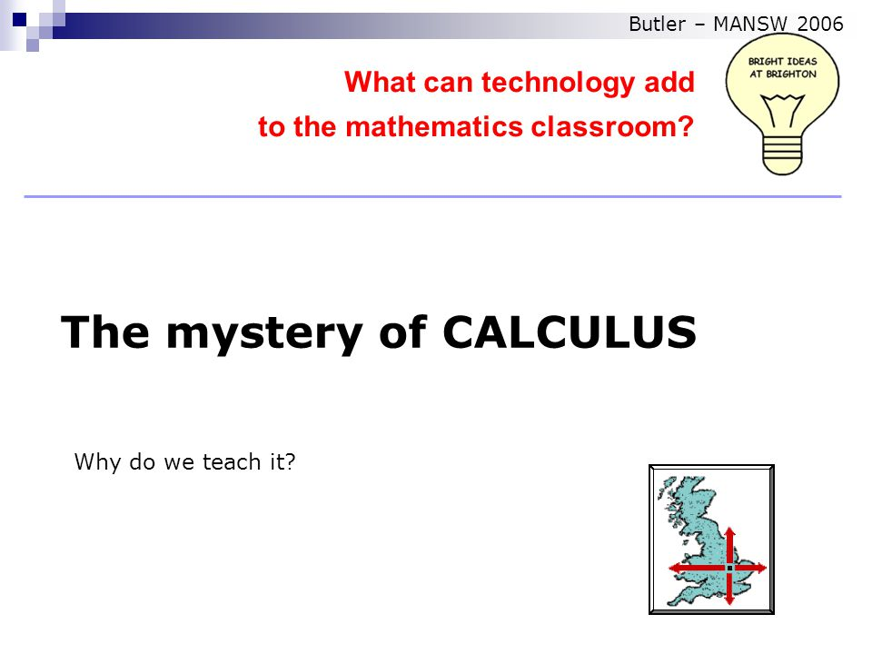 The mystery of CALCULUS What can technology add to the mathematics classroom.