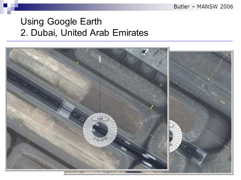 Using Google Earth 2. Dubai, United Arab Emirates Butler – MANSW 2006