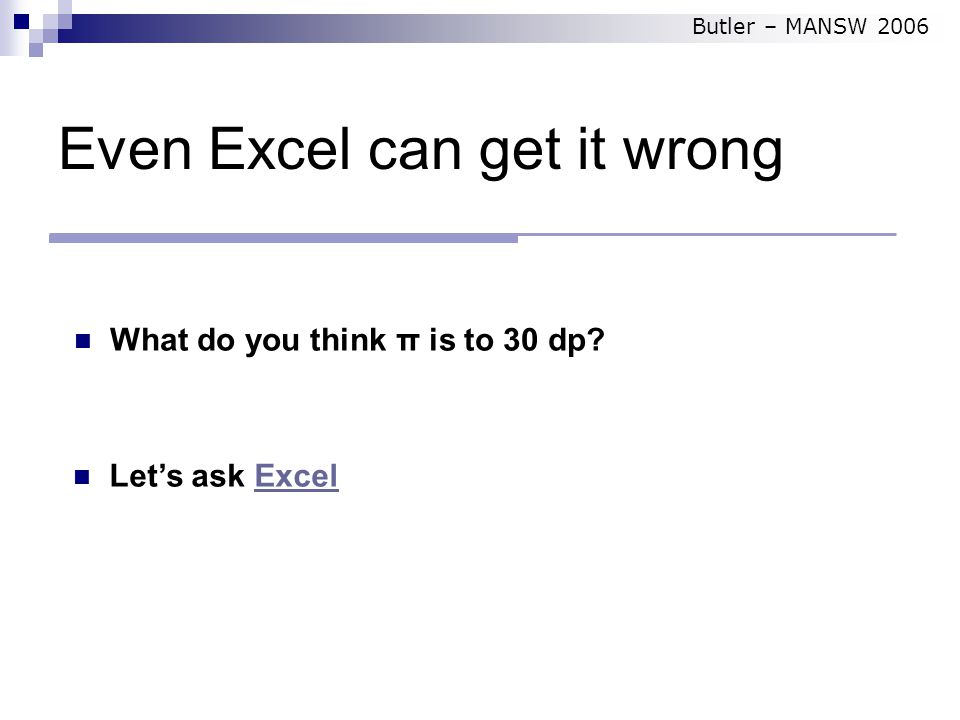 Even Excel can get it wrong What do you think π is to 30 dp.