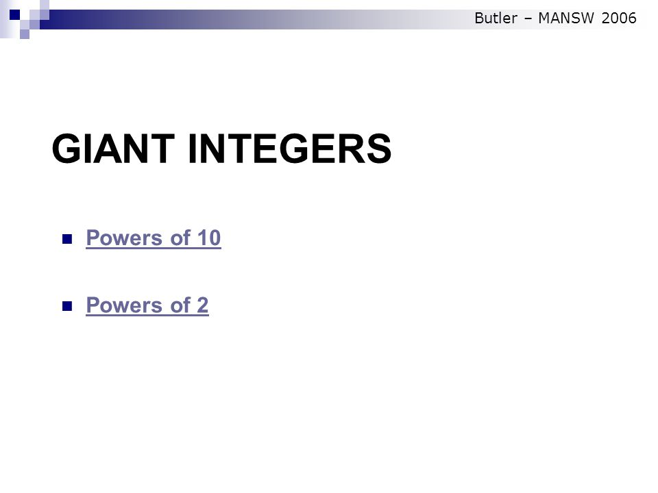 GIANT INTEGERS Powers of 10 Powers of 2 Butler – MANSW 2006