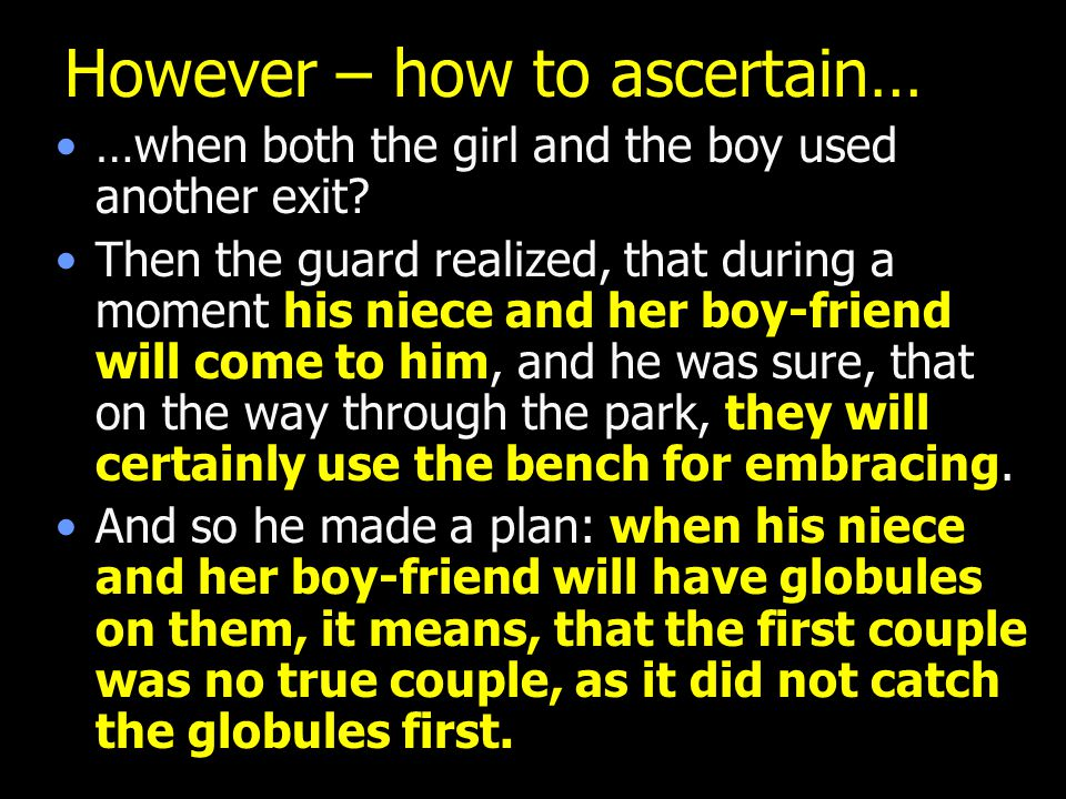 However – how to ascertain… …when both the girl and the boy used another exit? Then the guard realized, that during a moment his niece and her boy-fri
