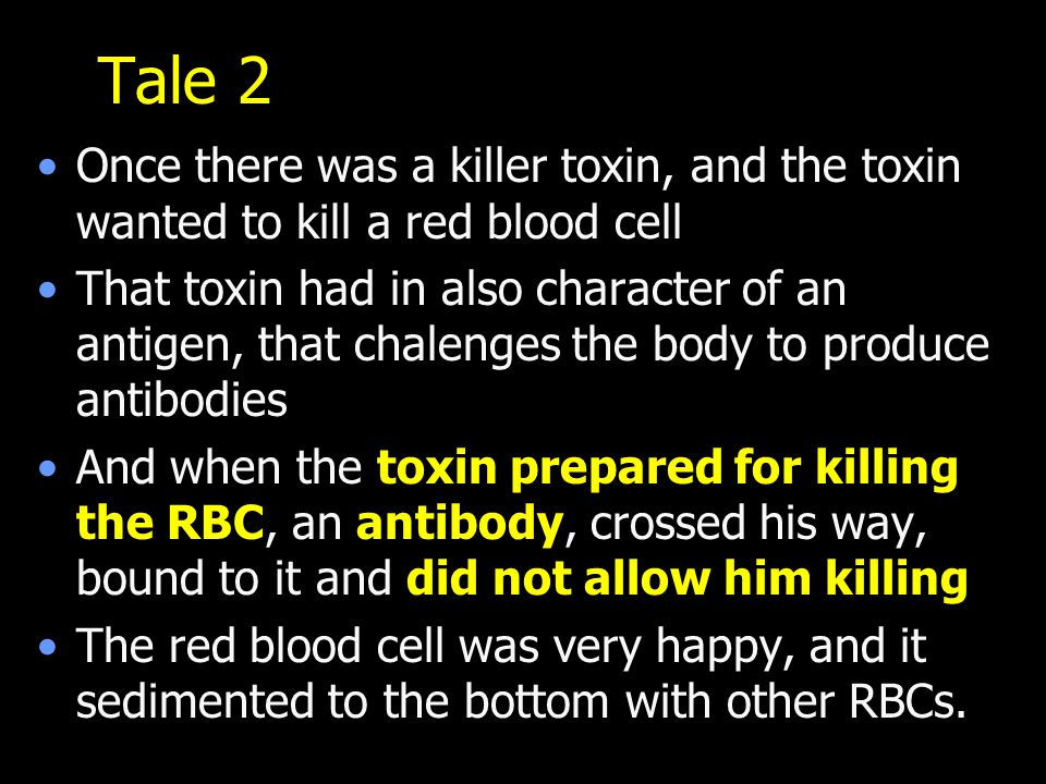 Tale 2 Once there was a killer toxin, and the toxin wanted to kill a red blood cell That toxin had in also character of an antigen, that chalenges the