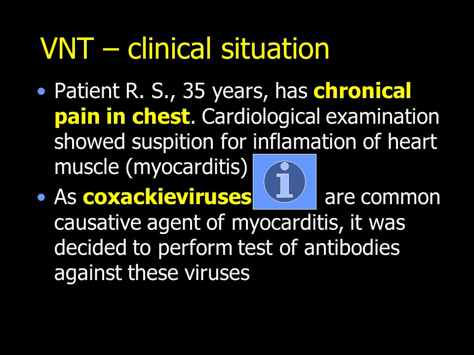 VNT – clinical situation Patient R. S., 35 years, has chronical pain in chest. Cardiological examination showed suspition for inflamation of heart mus