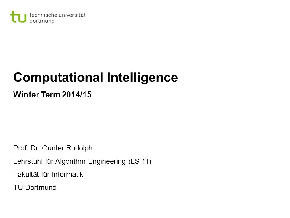 Computational Intelligence Winter Term 2014/15 Prof.