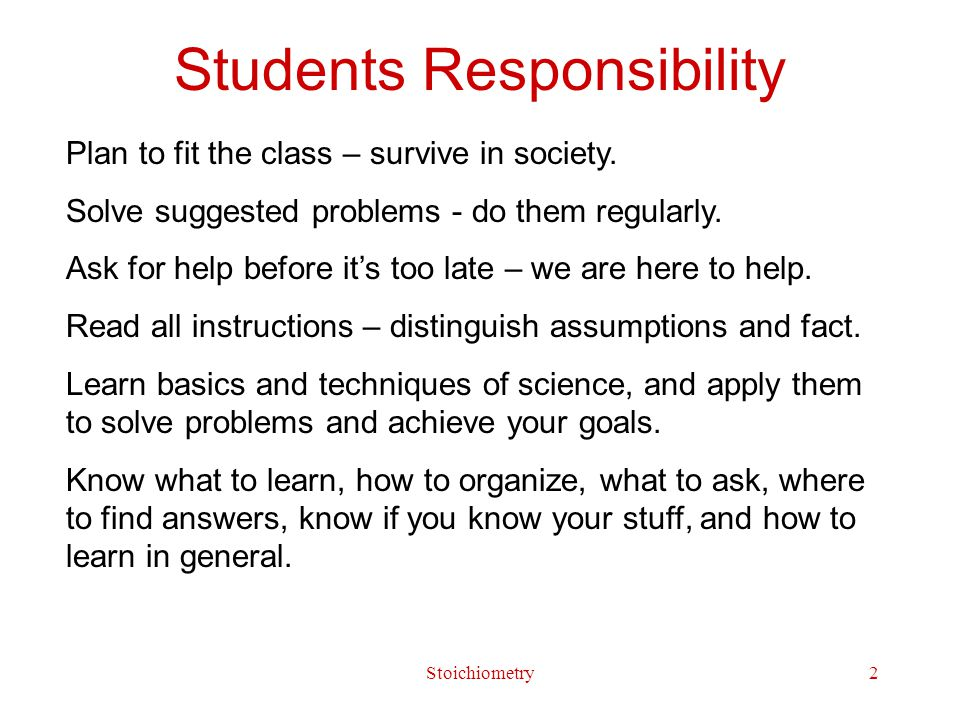 Stoichiometry2 Students Responsibility Plan to fit the class – survive in society.