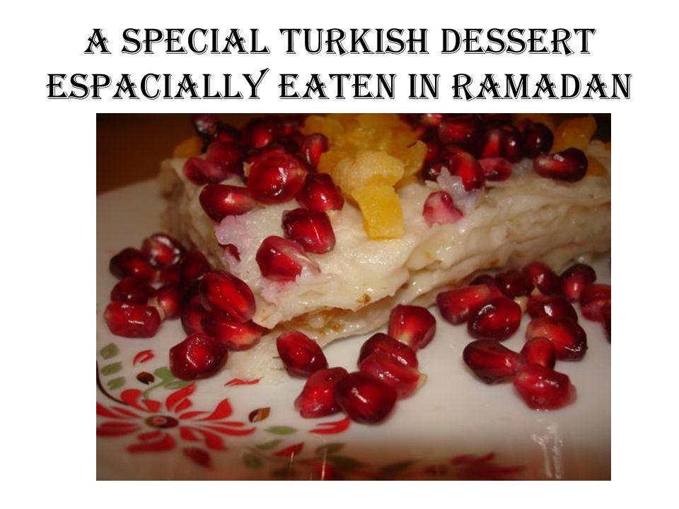 a special Turkish dessert espacially eaten in Ramadan