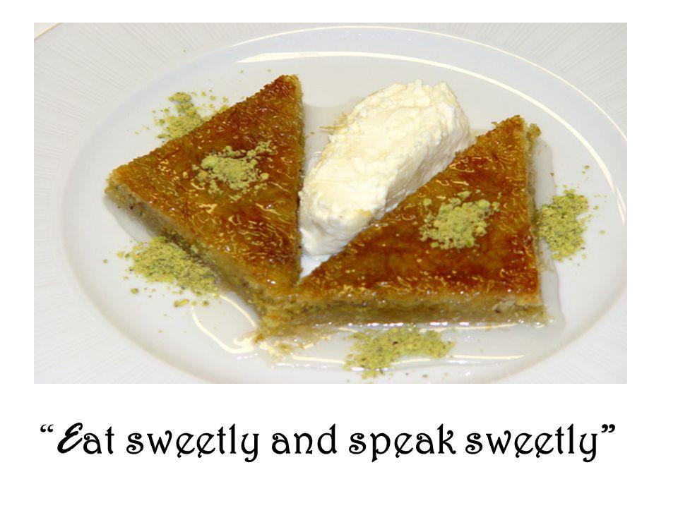 """ E at sweetly and speak sweetly"""