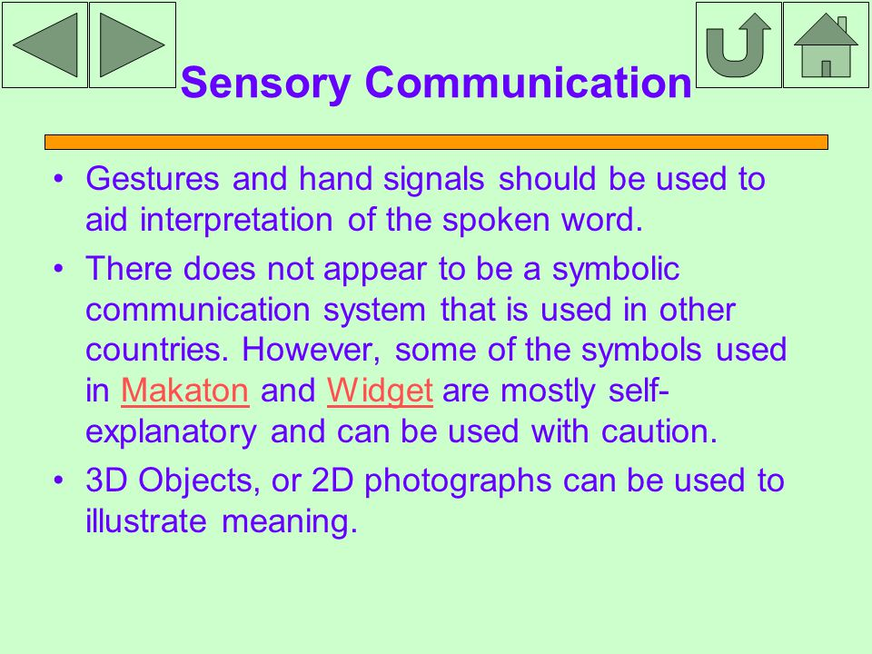 Sensory Communication Gestures and hand signals should be used to aid interpretation of the spoken word.