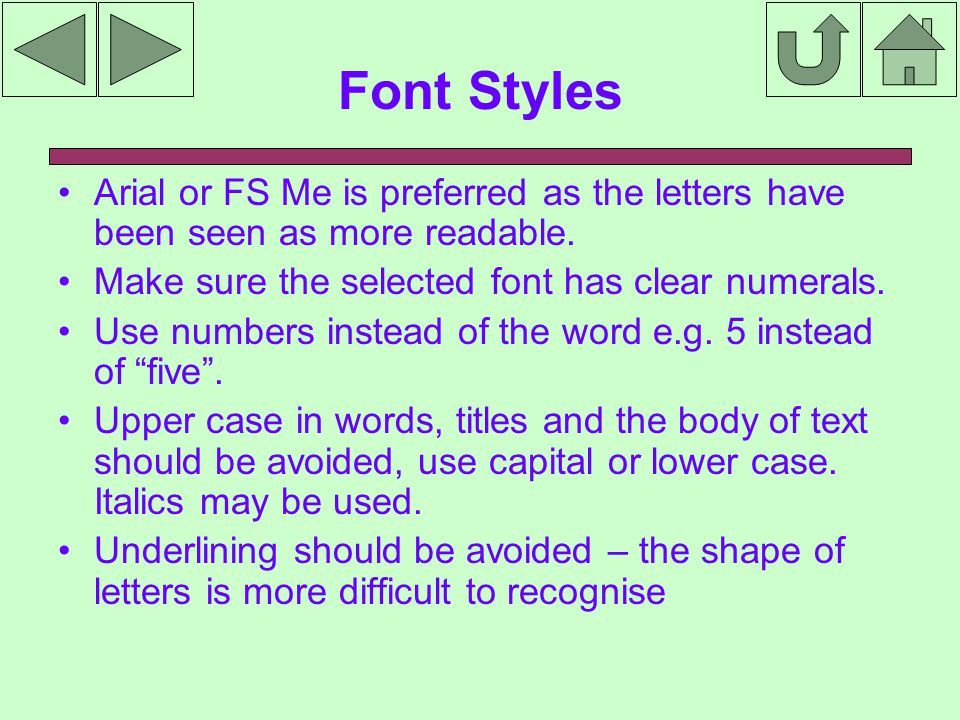 Font Styles Arial or FS Me is preferred as the letters have been seen as more readable.