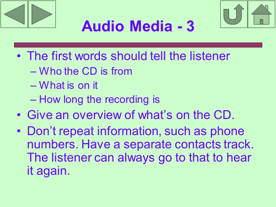 Audio Media - 3 The first words should tell the listener –Who the CD is from –What is on it –How long the recording is Give an overview of what's on the CD.