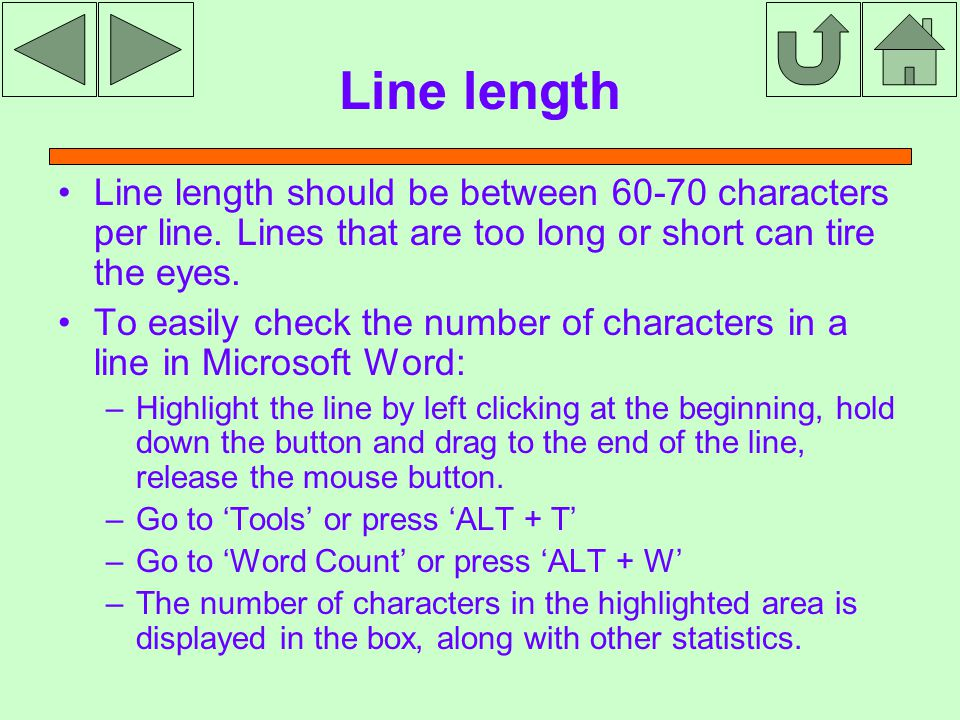 Line length Line length should be between 60-70 characters per line.