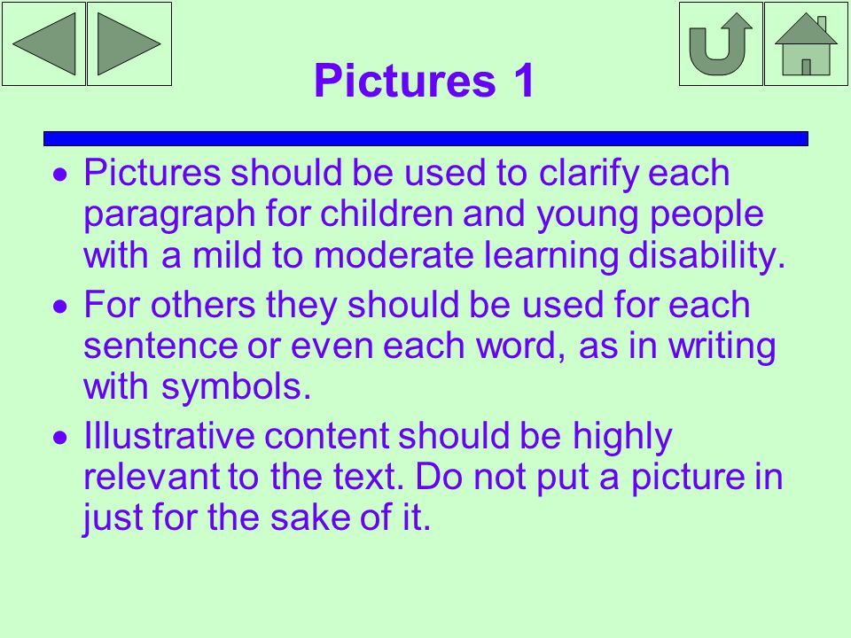 Pictures 1  Pictures should be used to clarify each paragraph for children and young people with a mild to moderate learning disability.