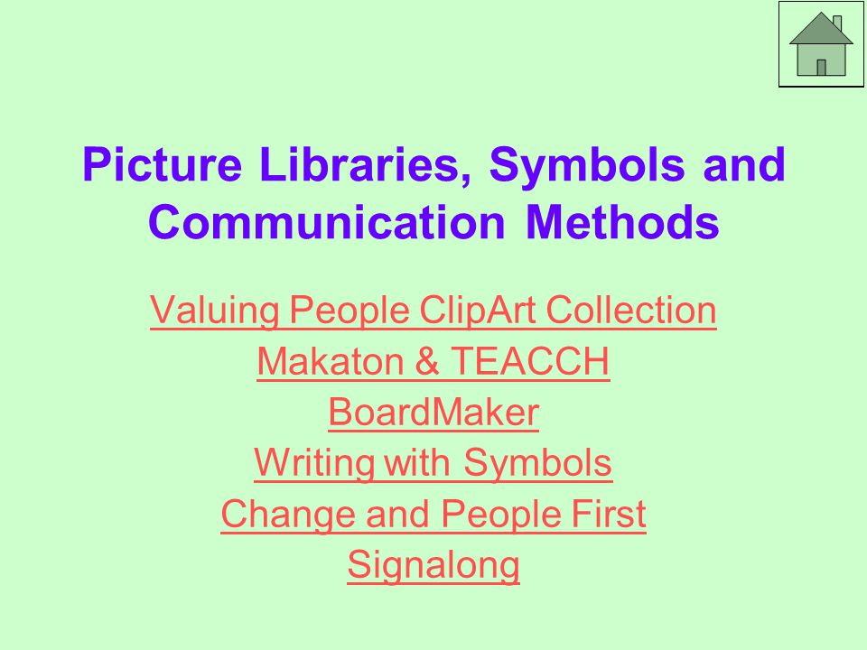 Picture Libraries, Symbols and Communication Methods Valuing People ClipArt Collection Makaton & TEACCH BoardMaker Writing with Symbols Change and People First Signalong