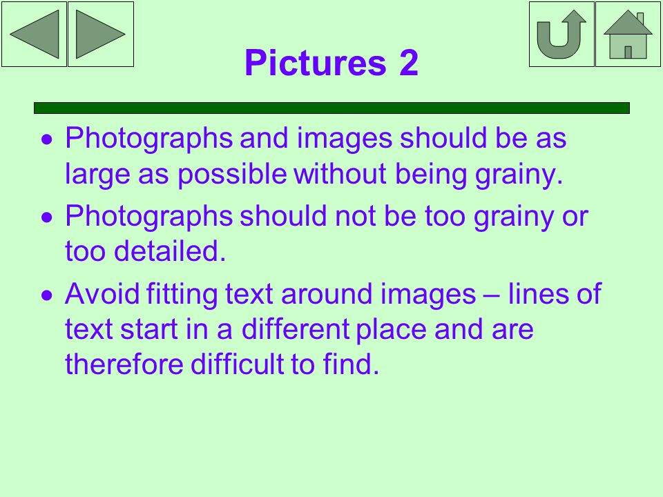 Pictures 2  Photographs and images should be as large as possible without being grainy.