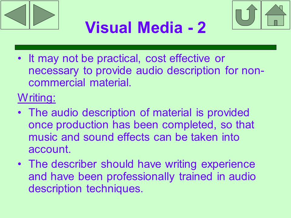Visual Media - 2 It may not be practical, cost effective or necessary to provide audio description for non- commercial material.