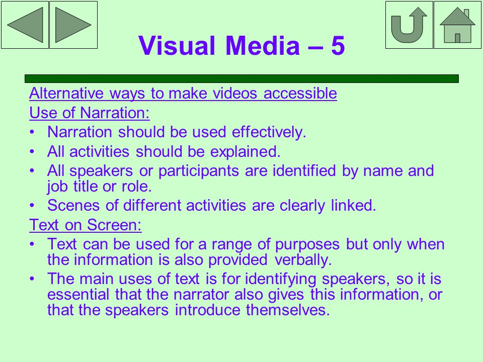 Visual Media – 5 Alternative ways to make videos accessible Use of Narration: Narration should be used effectively.