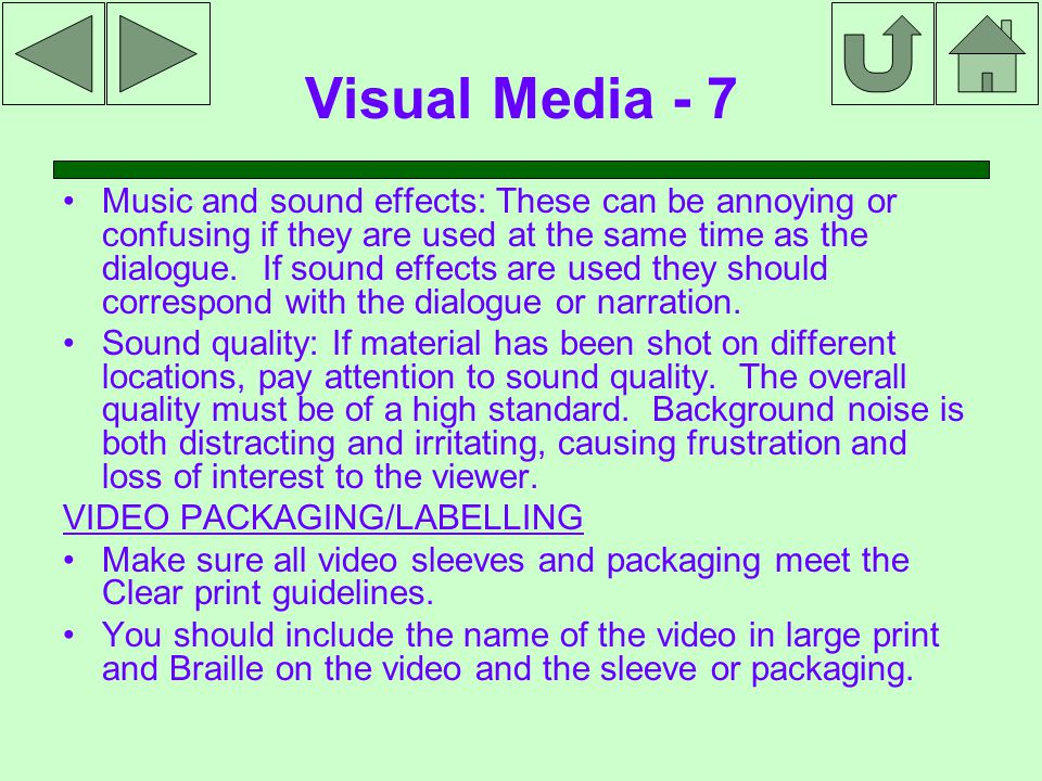 Visual Media - 7 Music and sound effects: These can be annoying or confusing if they are used at the same time as the dialogue.