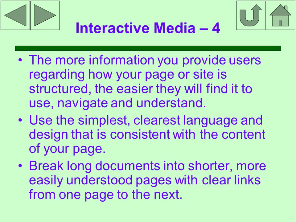 Interactive Media – 4 The more information you provide users regarding how your page or site is structured, the easier they will find it to use, navigate and understand.