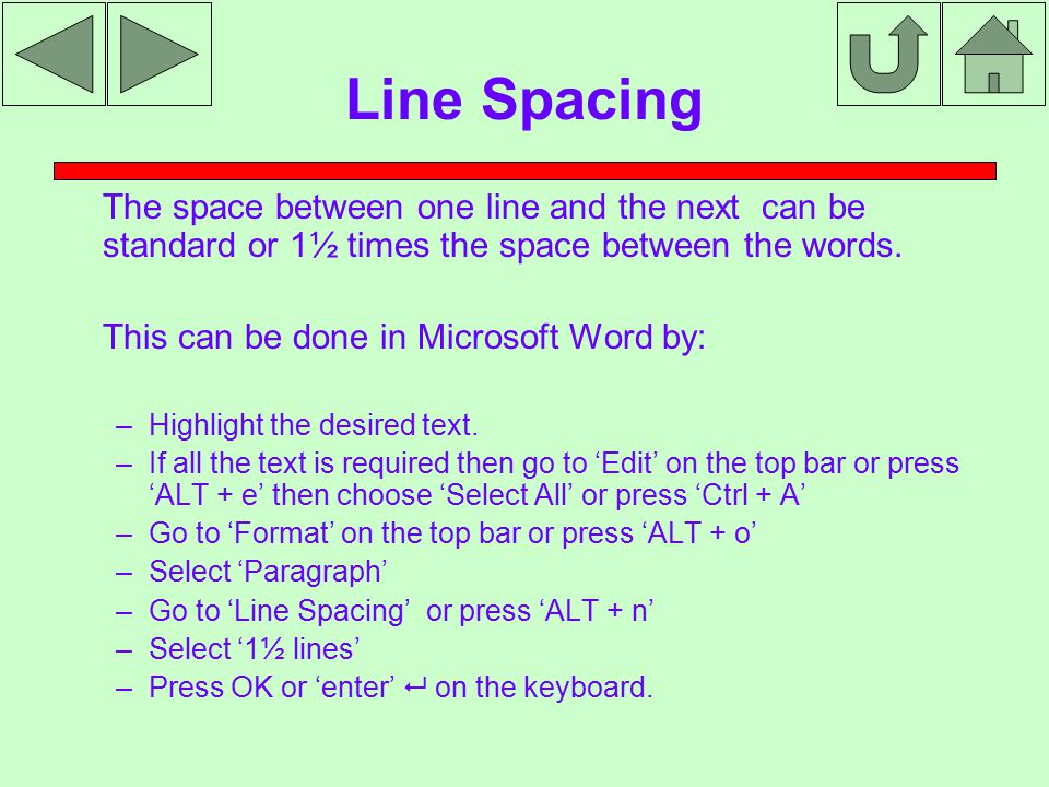 Line Spacing The space between one line and the next can be standard or 1½ times the space between the words.