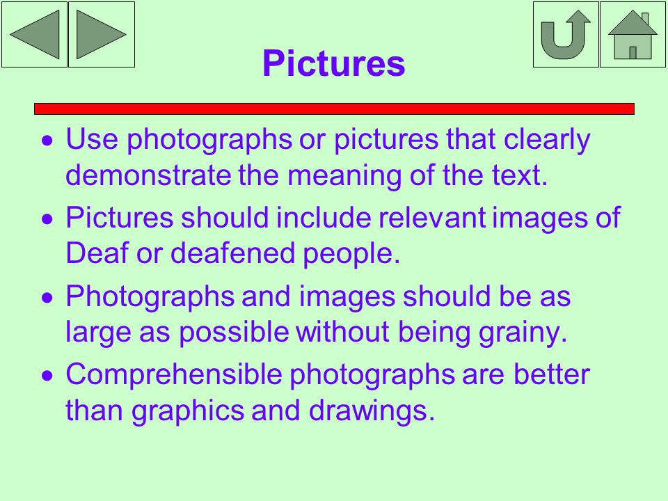 Pictures  Use photographs or pictures that clearly demonstrate the meaning of the text.