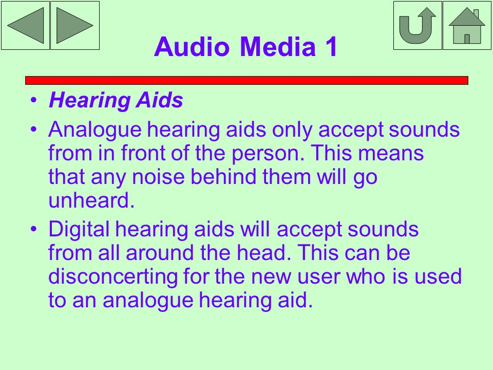 Audio Media 1 Hearing Aids Analogue hearing aids only accept sounds from in front of the person.