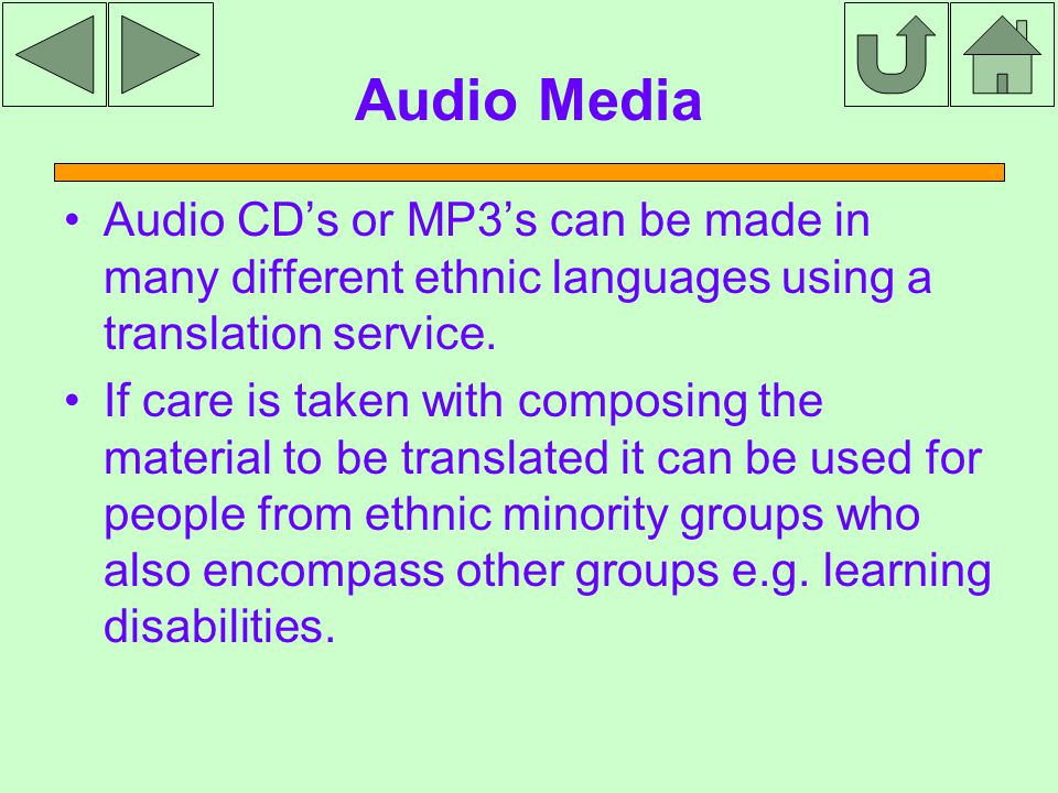Audio Media Audio CD's or MP3's can be made in many different ethnic languages using a translation service.