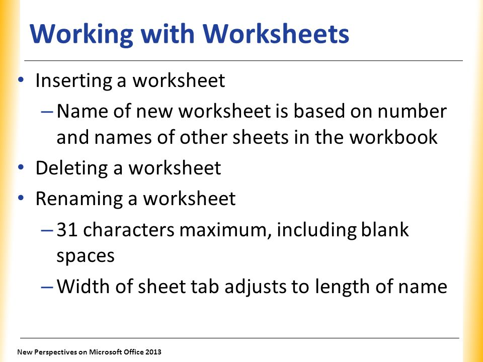 XP Working with Worksheets Inserting a worksheet – Name of new worksheet is based on number and names of other sheets in the workbook Deleting a works