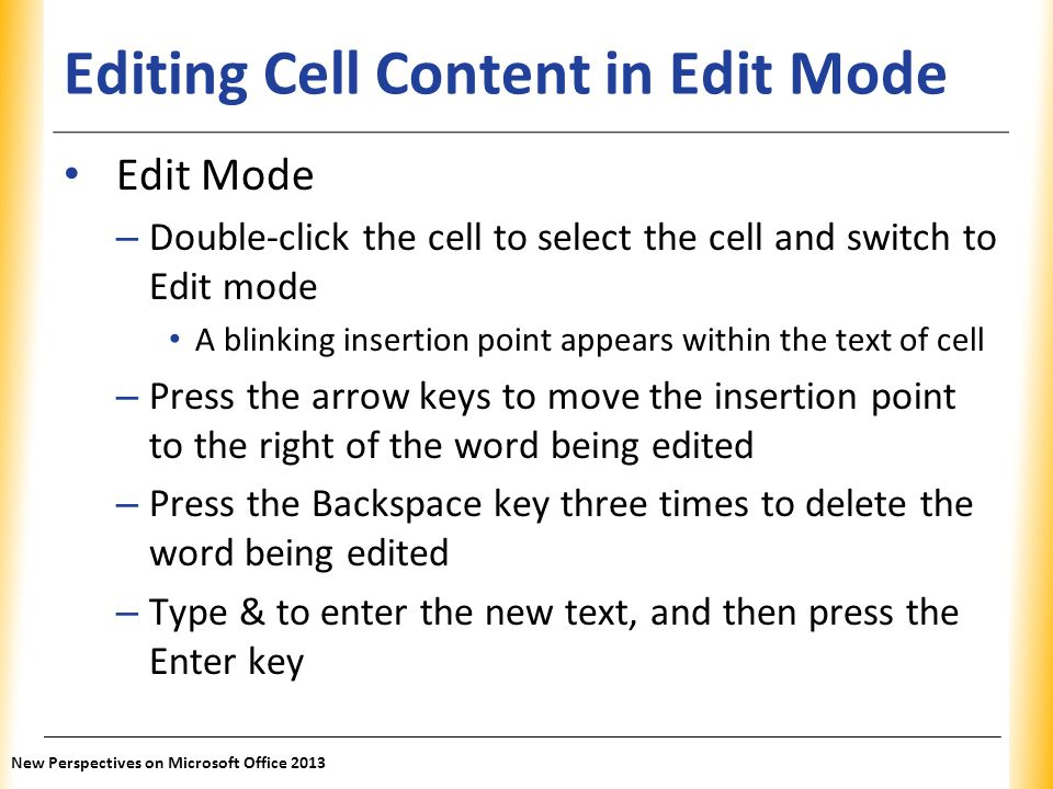 XP Editing Cell Content in Edit Mode Edit Mode – Double-click the cell to select the cell and switch to Edit mode A blinking insertion point appears w