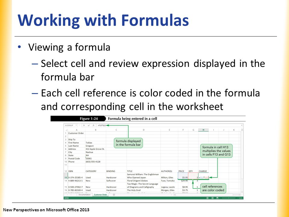 XP Working with Formulas Viewing a formula – Select cell and review expression displayed in the formula bar – Each cell reference is color coded in th