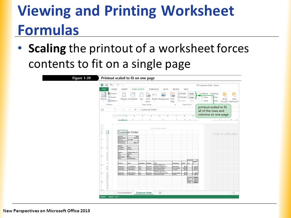 XP Viewing and Printing Worksheet Formulas Scaling the printout of a worksheet forces contents to fit on a single page New Perspectives on Microsoft O