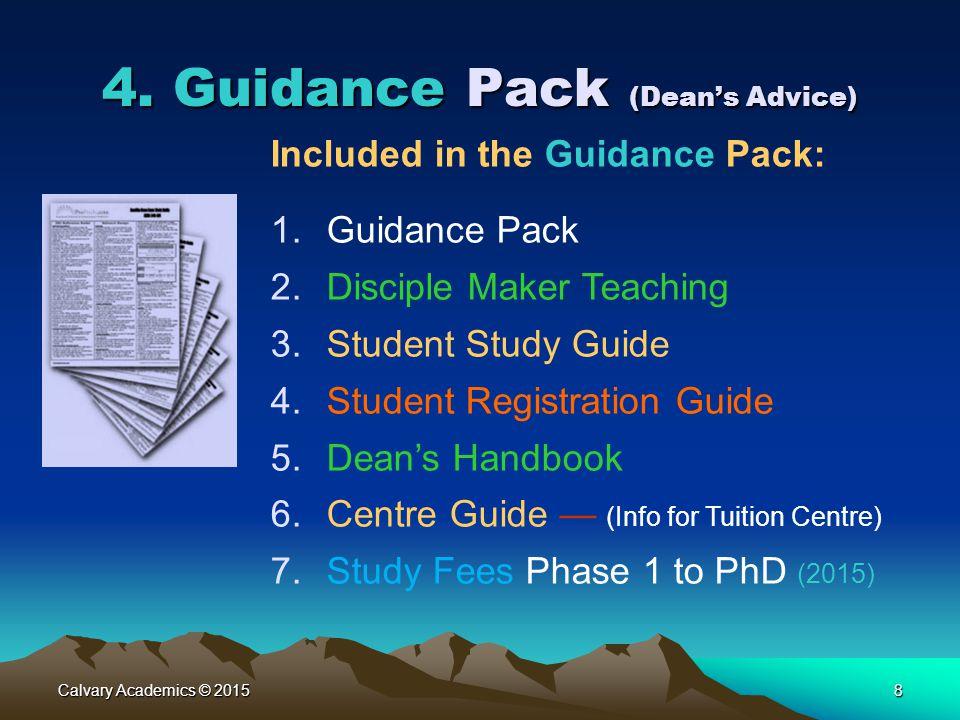 Calvary Academics © 20158 4. Guidance Pack (Dean's Advice) Included in the Guidance Pack: 1.Guidance Pack 2.Disciple Maker Teaching 3.Student Study Gu