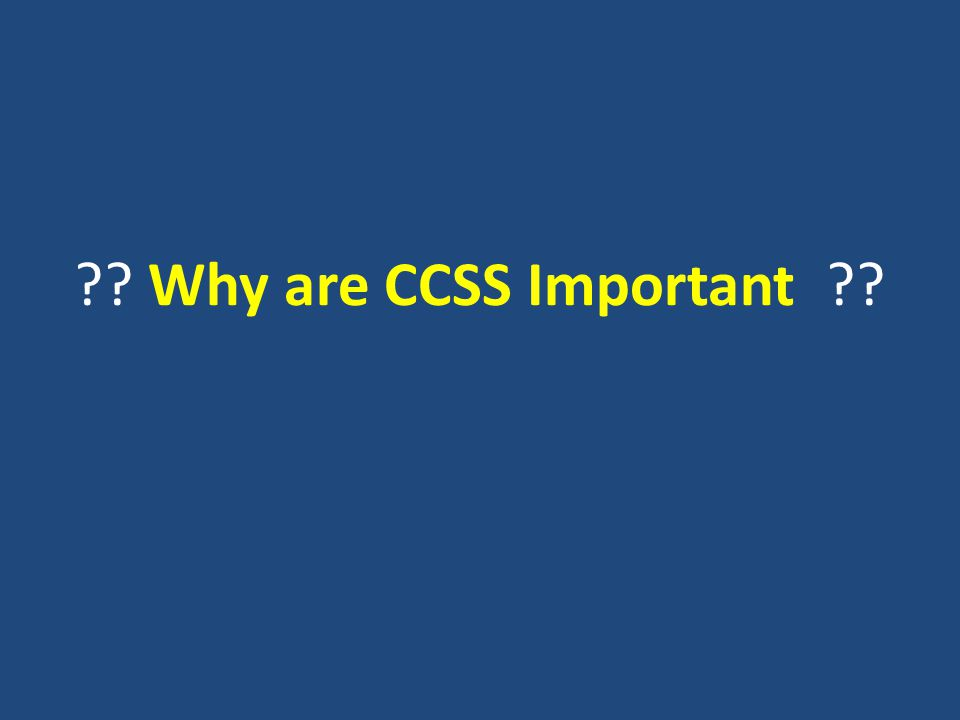 Why are CCSS Important