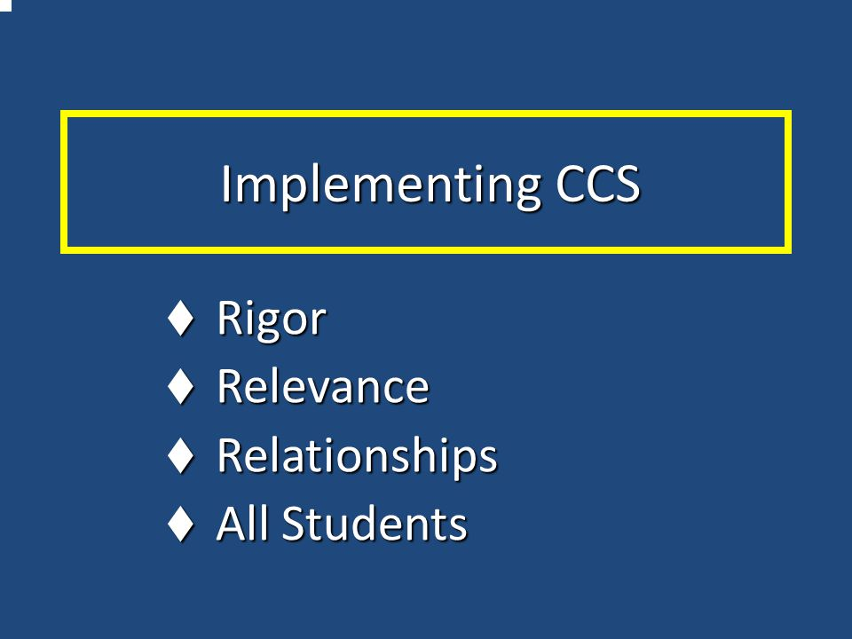 Implementing CCS  Rigor  Relevance  Relationships  All Students