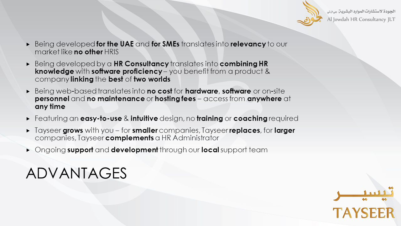 ADVANTAGES  Being developed for the UAE and for SMEs translates into relevancy to our market like no other HRIS  Being developed by a HR Consultancy