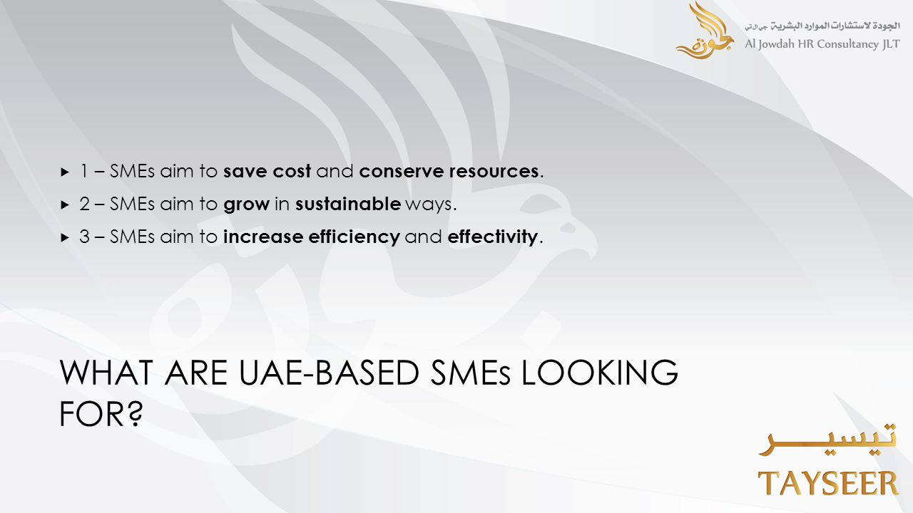 WHAT ARE UAE-BASED SMEs LOOKING FOR.  1 – SMEs aim to save cost and conserve resources.