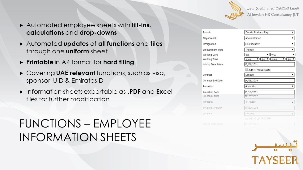 FUNCTIONS – EMPLOYEE INFORMATION SHEETS  Automated employee sheets with fill-ins, calculations and drop-downs  Automated updates of all functions and files through one uniform sheet  Printable in A4 format for hard filing  Covering UAE relevant functions, such as visa, sponsor, UID & EmiratesID  Information sheets exportable as.PDF and Excel files for further modification