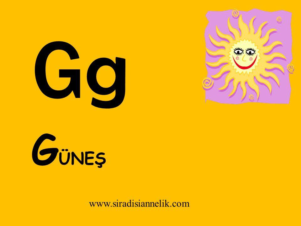 GgGg www.siradisiannelik.com G ÜNEŞ