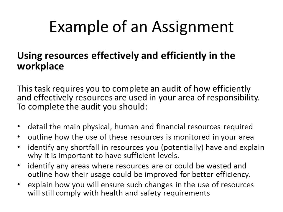 Example of an Assignment Using resources effectively and efficiently in the workplace This task requires you to complete an audit of how efficiently a