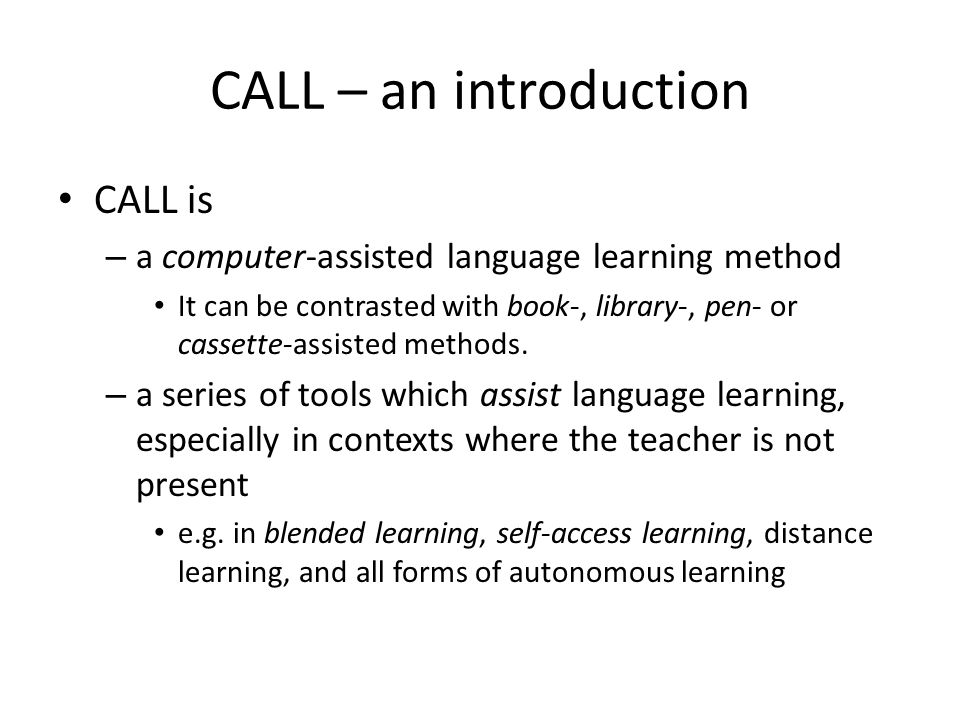 CALL – an introduction How is CALL different from F2F (face to face) teaching.