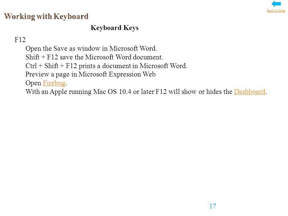 F12 Open the Save as window in Microsoft Word. Shift + F12 save the Microsoft Word document.
