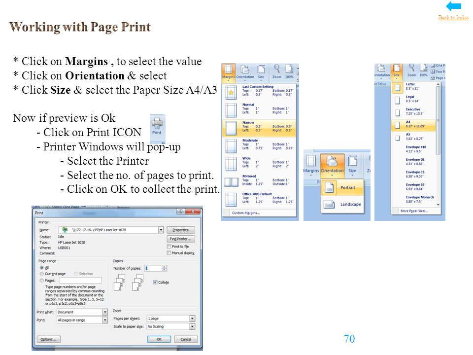 * Click on Margins, to select the value * Click on Orientation & select * Click Size & select the Paper Size A4/A3 Now if preview is Ok - Click on Print ICON - Printer Windows will pop-up - Select the Printer - Select the no.