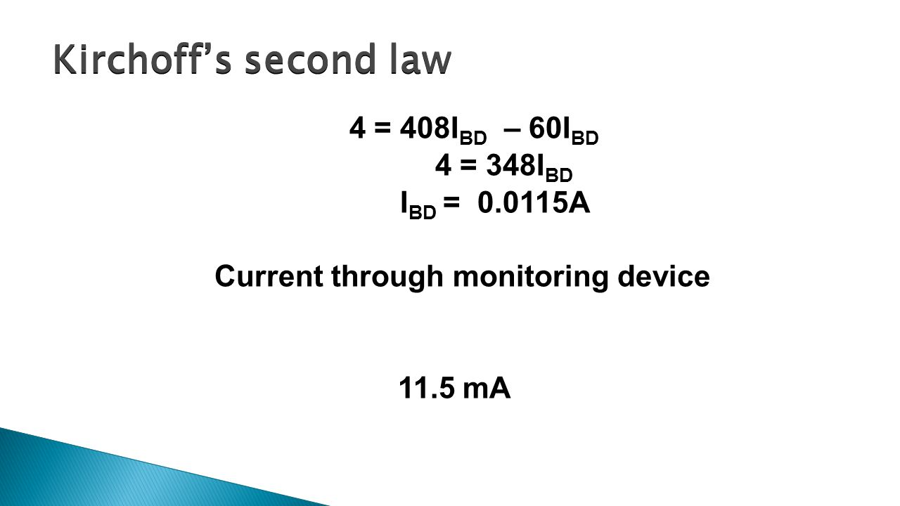 4 = 408I BD – 60I BD 4 = 348I BD I BD = 0.0115A Current through monitoring device 11.5 mA Kirchoff's second law